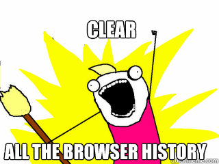 clear all the browser history - All The Things