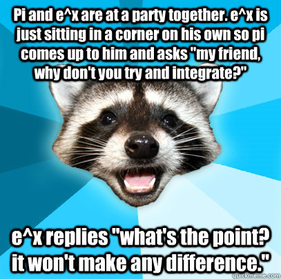 pi and ex are at a party together ex is just sitting in a - Lame Pun Coon