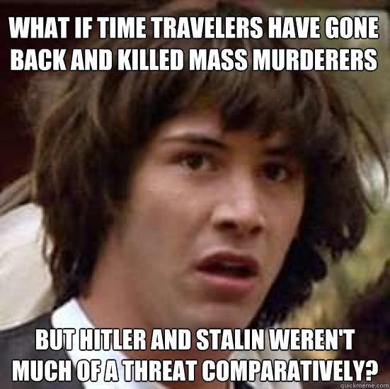 what if time travelers have gone back and killed mass murder - conspiracy keanu
