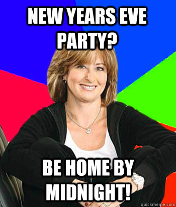 new years eve party be home by midnight  - Sheltering Suburban Mom