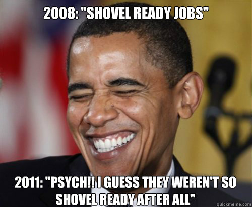 2008 shovel ready jobs 2011 psych i guess they weren - Scumbag Obama