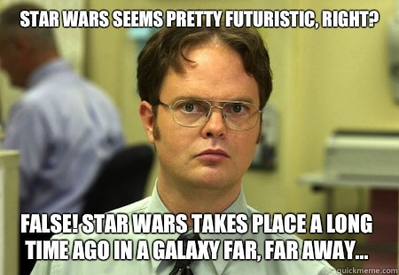 Star Wars seems pretty futuristic right False Star Wars take - Dwight