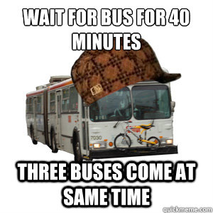 wait for bus for 40 minutes three buses come at same time - Scumbag MUNI