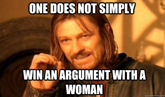 one does not simply win an argument with a woman - Boromirmod