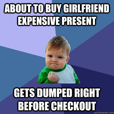 about to buy girlfriend expensive present gets dumped right  - Success Kid