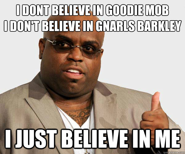 i dont believe in goodie mob i dont believe in gnarls barkl - Ceelo