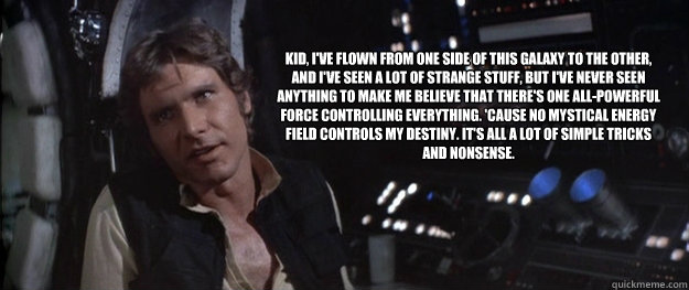 kid ive flown from one side of this galaxy to the other a - Han Solo