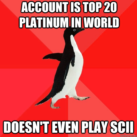 account is top 20 platinum in world doesnt even play scii - Socially Awesome Penguin