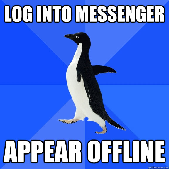 log into messenger appear offline - Socially Awkward Penguin