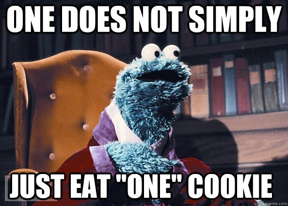 one does not simply just eat one cookie - Cookie Monster