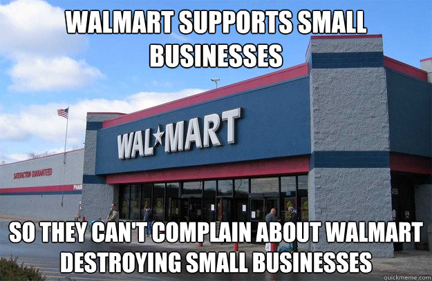 walmart supports small businesses so they cant complain abo - Scumbag Walmart