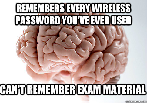 remembers every wireless password youve ever used cant re - Scumbag Brain
