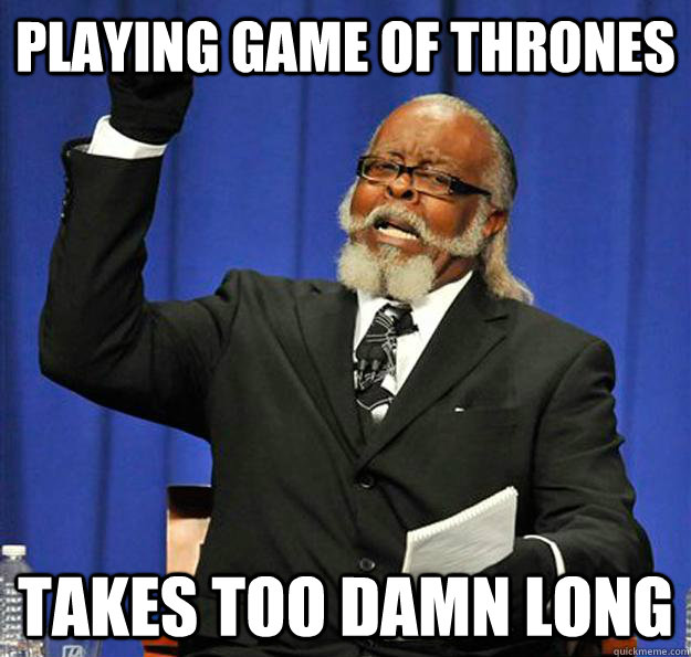 playing game of thrones takes too damn long - Jimmy McMillan