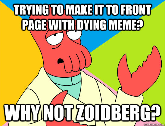 trying to make it to front page with dying meme why not zoi - Futurama Zoidberg