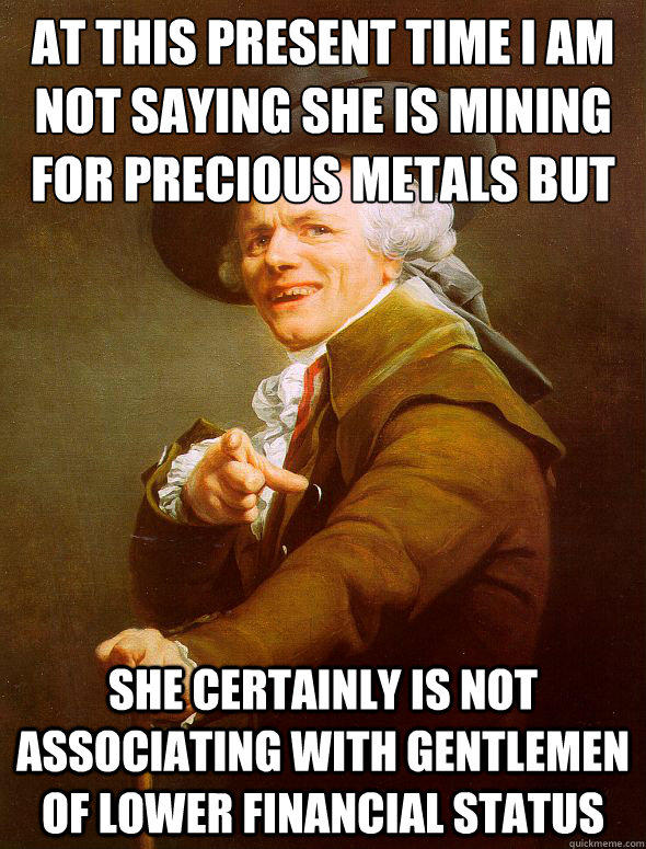 at this present time i am not saying she is mining for prec - Joseph Ducreux