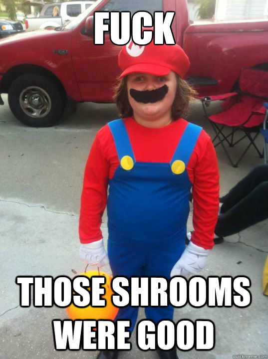fuck those shrooms were good - Derp Mario