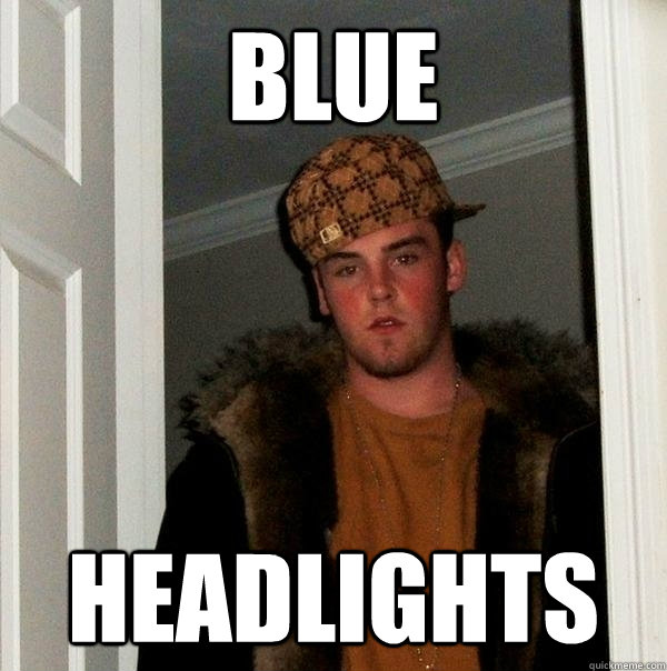 blue headlights - Scumbag Steve