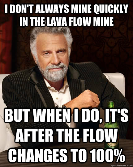 i dont always mine quickly in the lava flow mine but when i - The Most Interesting Man In The World