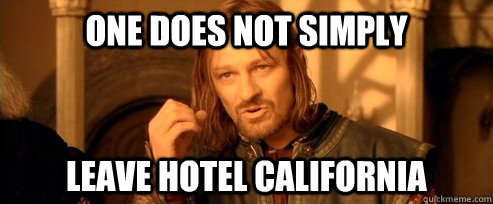 one does not simply leave hotel california - One Does Not Simply