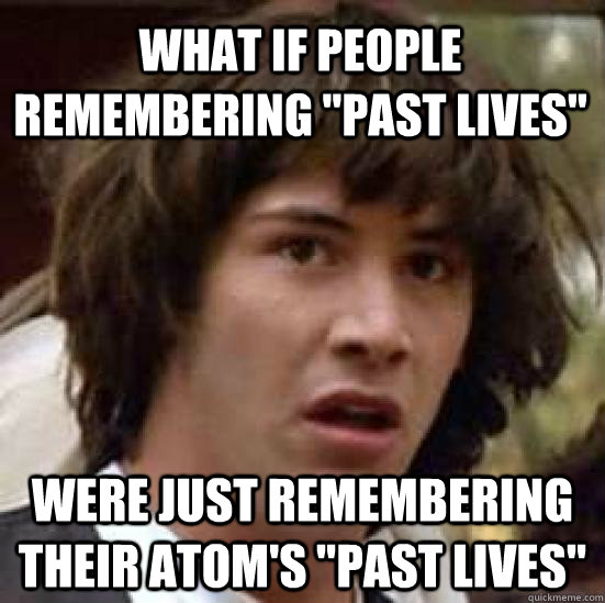 what if people remembering past lives were just rememberin - conspiracy keanu