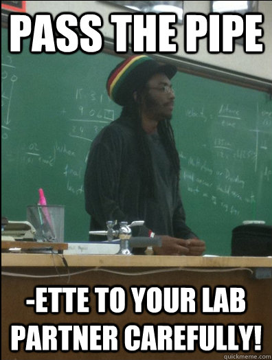 pass the pipe ette to your lab partner carefully  - Rasta Science Teacher