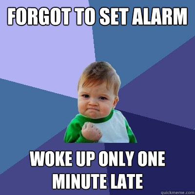 forgot to set alarm woke up only one minute late - Success Kid