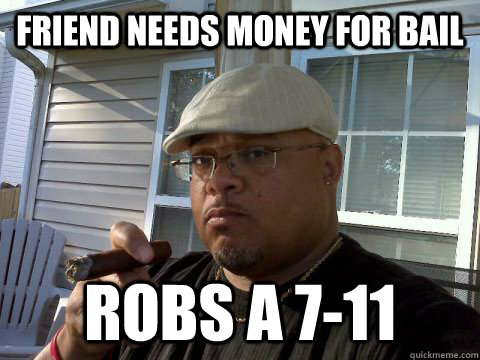 friend needs money for bail robs a 711 - Ghetto Good Guy Greg