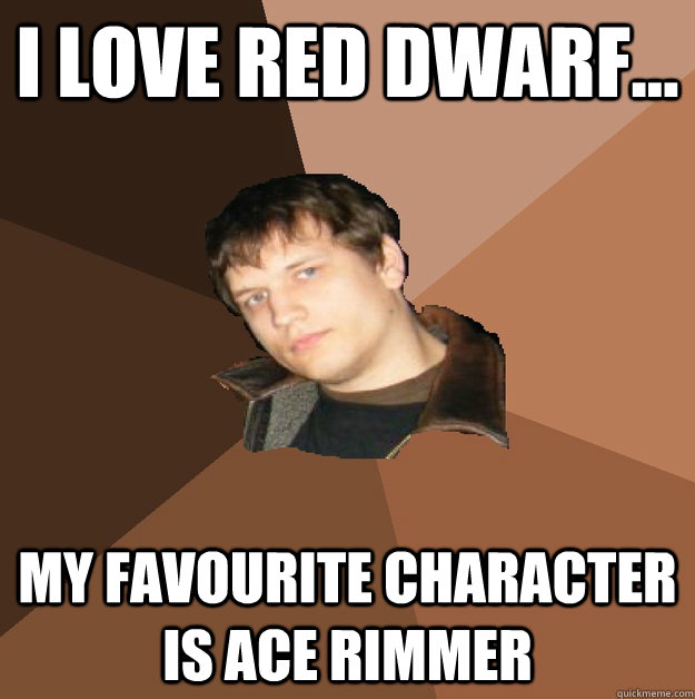 i love red dwarf my favourite character is ace rimmer - Bumlicker