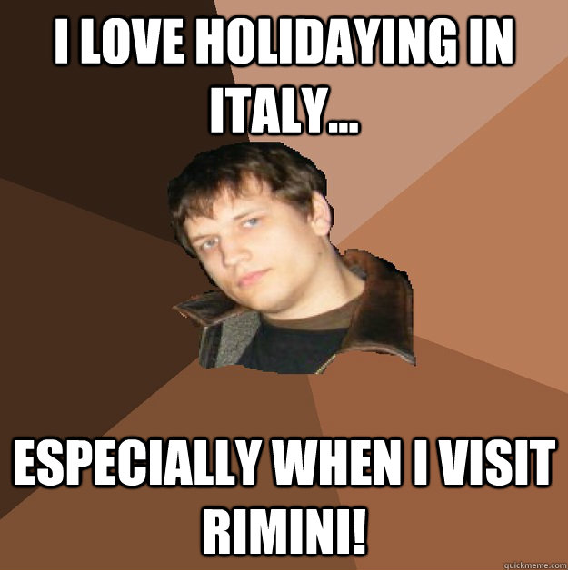 i love holidaying in italy especially when i visit rimin - Bumlicker
