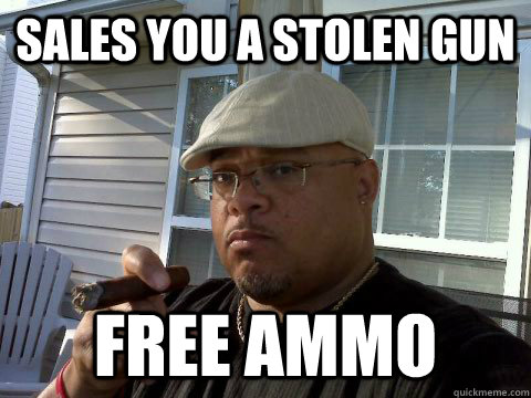 sales you a stolen gun free ammo - Ghetto Good Guy Greg