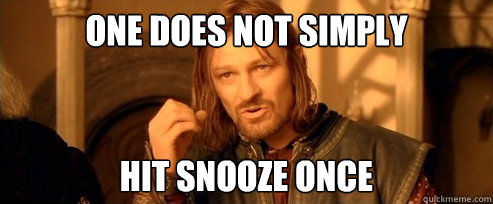 one does not simply hit snooze once - One Does Not Simply