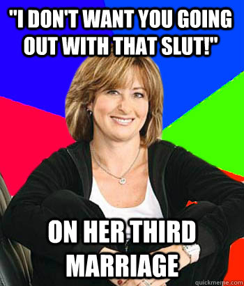 i dont want you going out with that slut on her third ma - Sheltering Suburban Mom