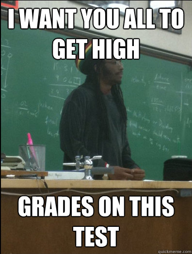 i want you all to get high grades on this test - Rasta Science Teacher