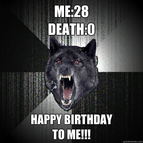 me28 death0 happy birthday to me - Insanity Wolf