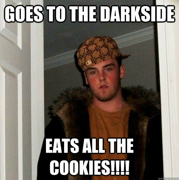 goes to the darkside eats all the cookies - Scumbag Steve