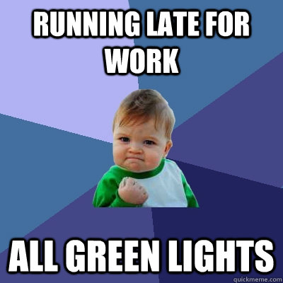 running late for work all green lights - Success Kid