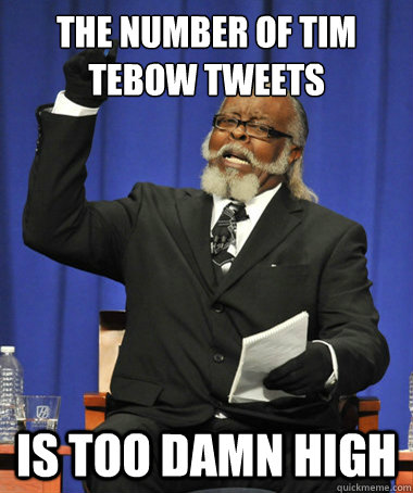 the number of tim tebow tweets is too damn high - The Rent Is Too Damn High
