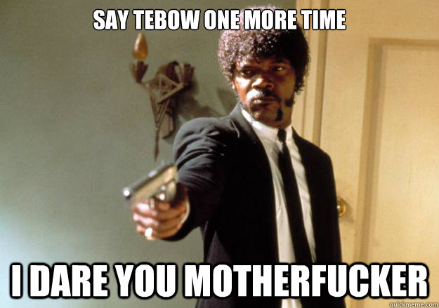 say tebow one more time i dare you motherfucker - Samuel L Jackson