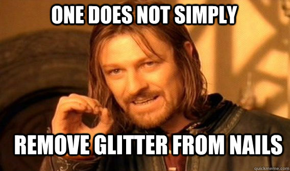 one does not simply remove glitter from nails - Boromirmod