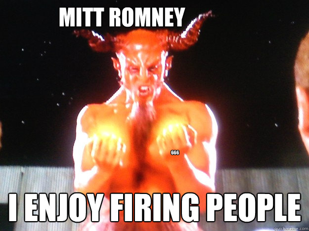 mitt romney i enjoy firing people 666 - Im the devil, I love metal