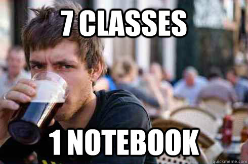 7 classes 1 notebook - Lazy College Senior