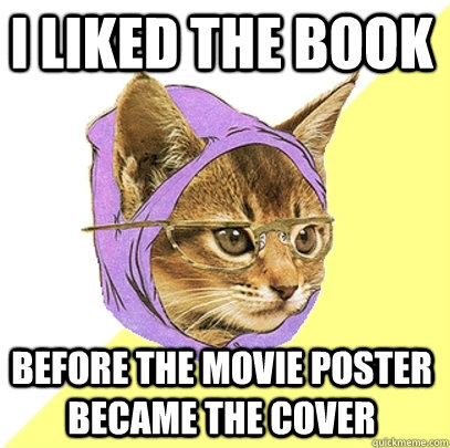 i liked the book before the movie poster became the cover - Hipster Kitty