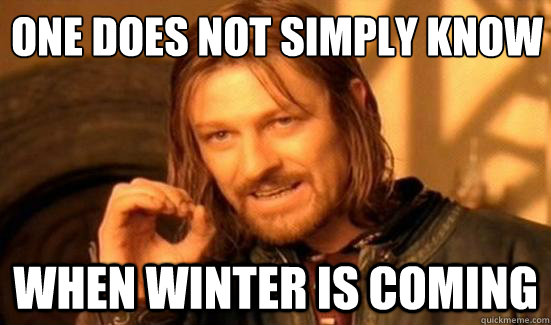one does not simply know when winter is coming - Boromir