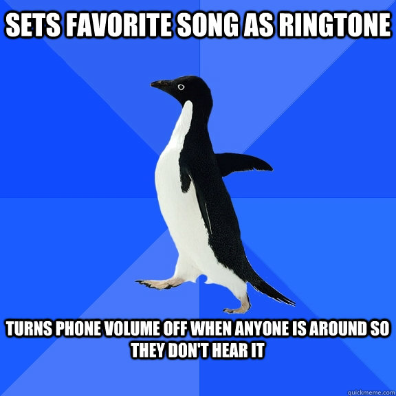 sets favorite song as ringtone turns phone volume off when  - Socially Awkward Penguin