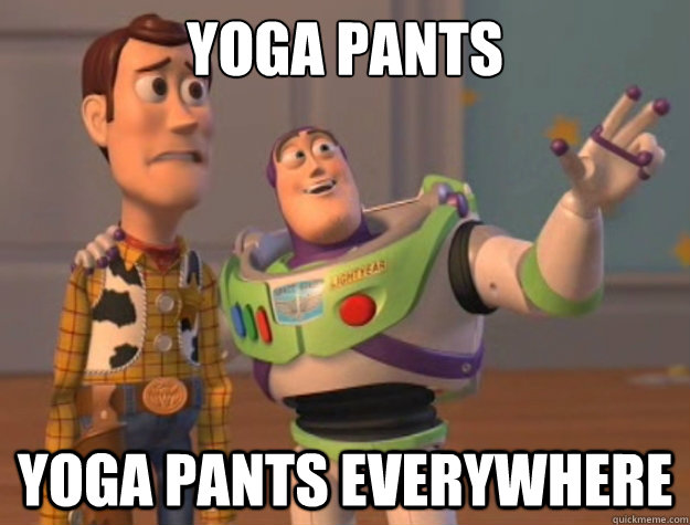 yoga pants yoga pants everywhere - Toy Story