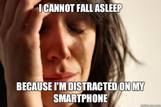 I cannot fall asleep cant - First World Problems