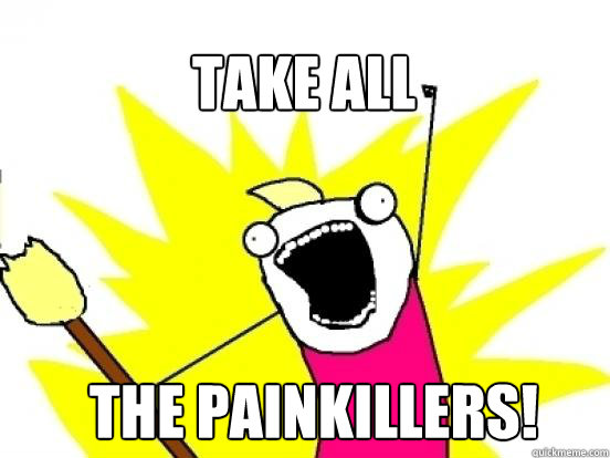 take all the painkillers - X All The Things
