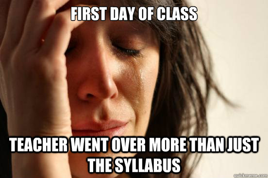 first day of class teacher went over more than just the syll - First World Problems