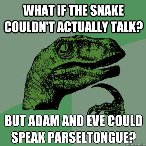 what if the snake couldnt actually talk but adam and eve c - Philosoraptor