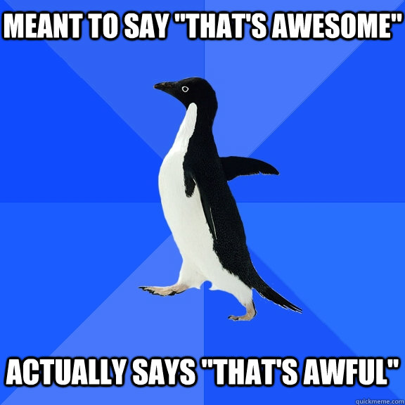 meant to say thats awesome actually says thats awful - Socially Awkward Penguin